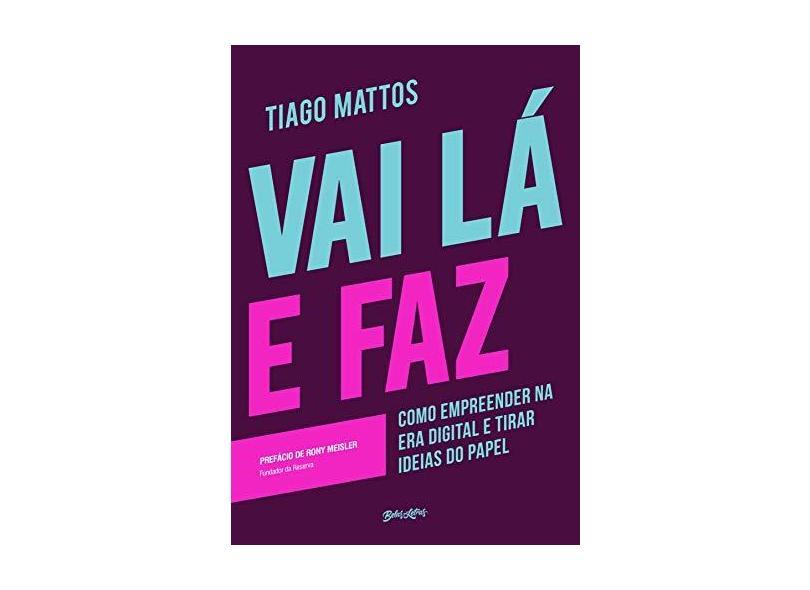 Vai Lá e Faz - Tiago Mattos - 9788581743547
