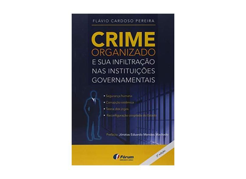Crime Organizado e Sua Infiltração nas Instituições Governamentais - Flávio Cardoso Pereira - 9788545002536