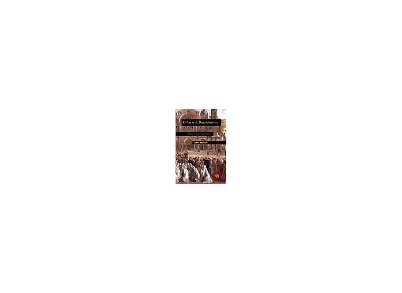 O Bazar do Renascimento - Da Rota da Seda a Michelangelo - Brotton, Jerry - 9788561578060