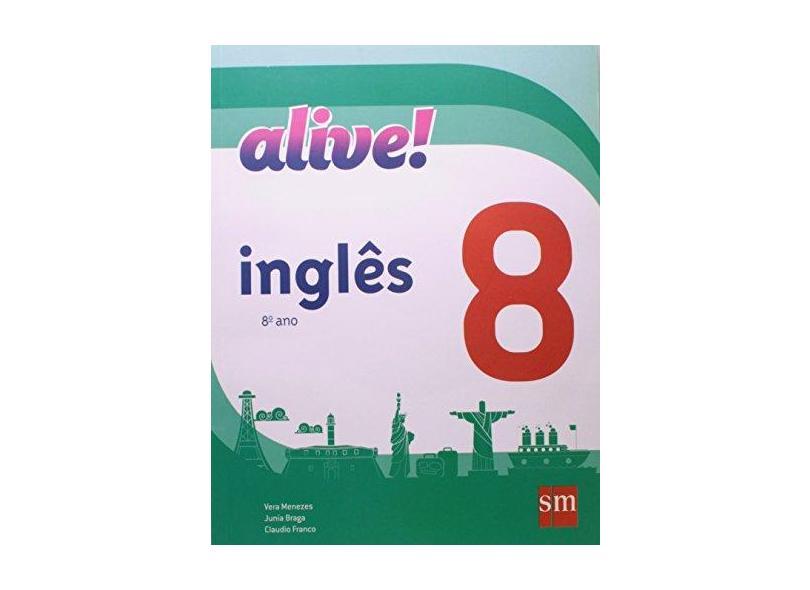 Alive! - 8º Ano - 2ª Ed. 2012 - Acompanha CD - Menezes, Vera; Menezes, Vera; Menezes, Vera - 9788541800679
