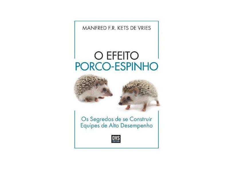 O Efeito Porco-espinho - Os Segredos de Se Construir Equipes de Alto Desempenho - Vries, Manfred F. R. Kets De - 9788582890363