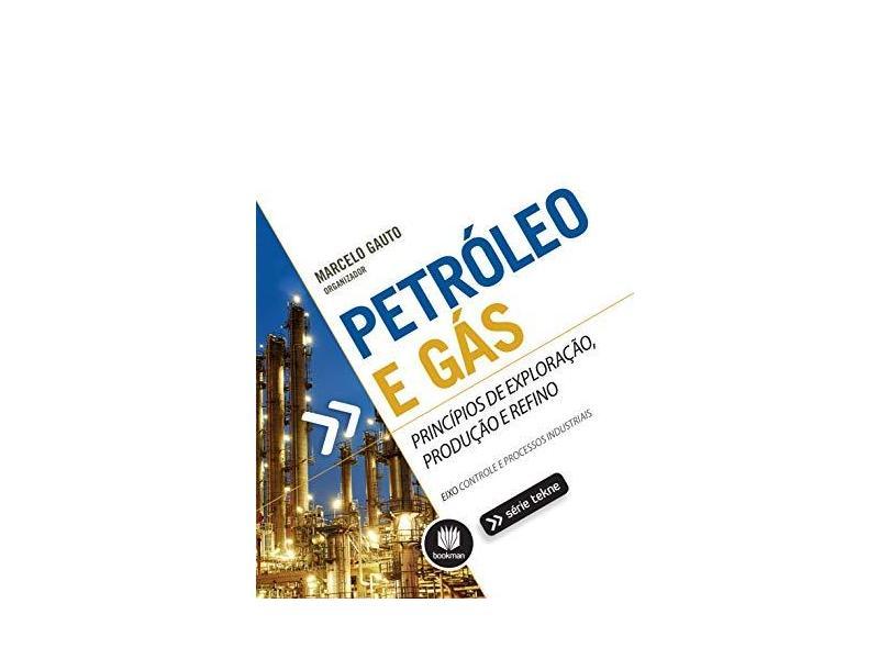 Petróleo E Gás - Principios De Exploração Produção E Refino - Gauto, Marcelo - 9788582604014