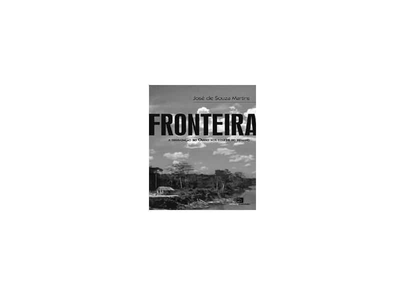 Fronteira - A Degradação do Outro nos Confins do Humano - Martins, Jose De Souza - 9788572444323