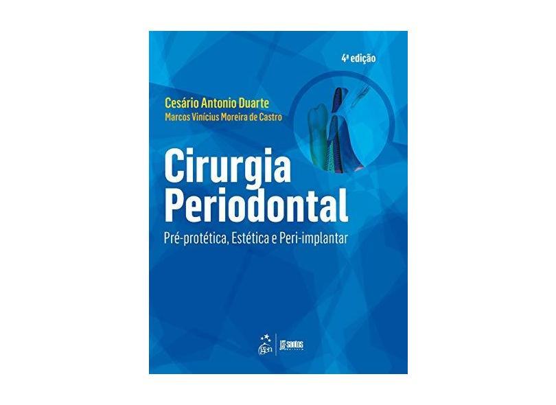 Cirurgia Periodontal - Pré-Protética, Estética e Peri-Implantar - 4ª Ed. 2015 - Duarte, Cesário Antonio - 9788527727464