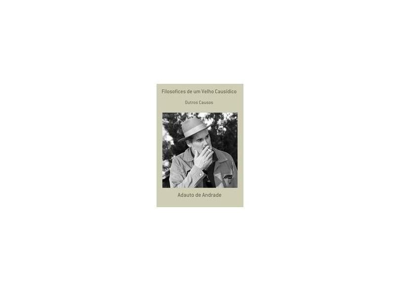 Filosofices de Um Velho Causídico - Adauto De Andrade - 9788591853137