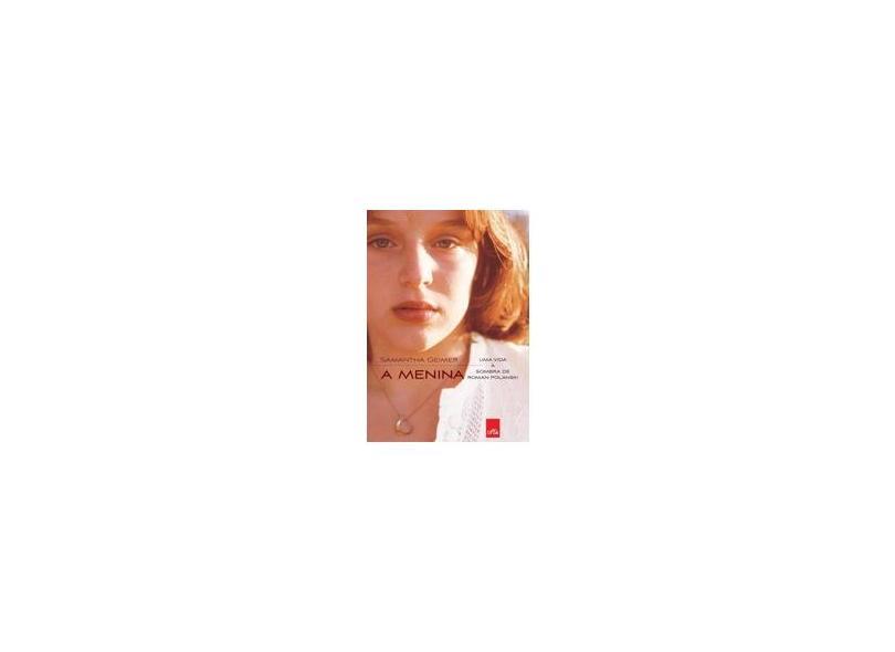 A Menina Uma Vida À Sombra de Roman Polanski - Geimer, Samantha - 9788580449204