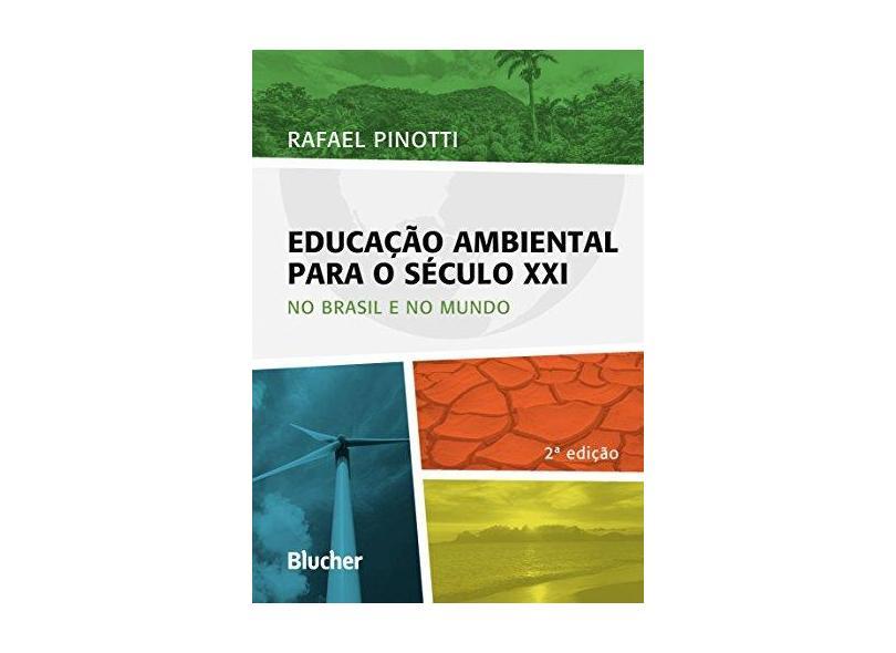 Educação Ambiental Para o Século XXI - No Brasil e No Mundo - 2ª Ed. 2016 - Pinotti, Rafael - 9788521210559