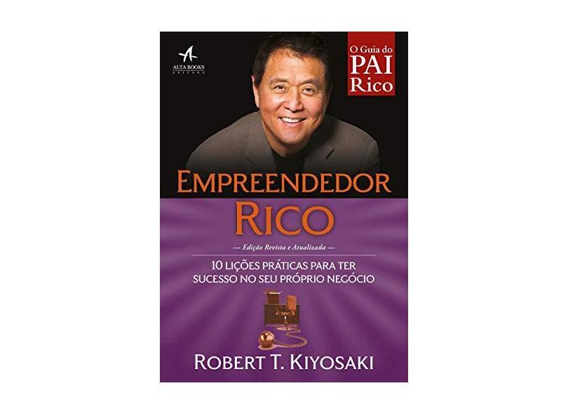 Empreendedor Rico. 10 Lições Práticas Para Ter Sucesso no Seu Próprio Negócio - Robert Kiyosaki - 9788550800936