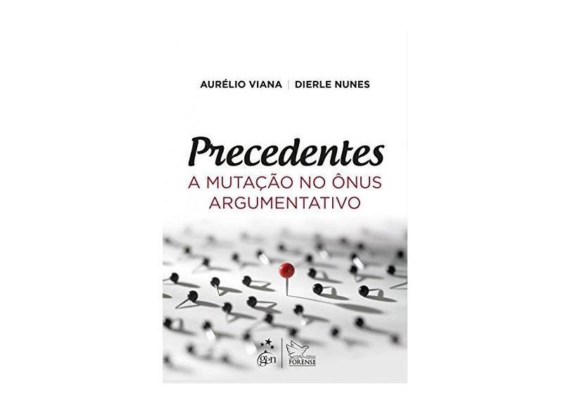 Precedentes: A Mutação no Ônus Argumentativo - Aurélio Viana - 9788530977900