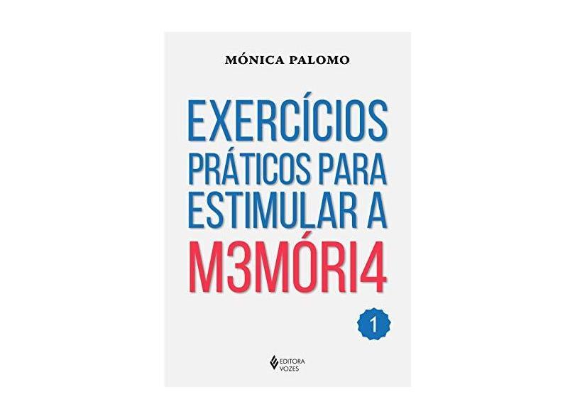 Exercícios Práticos Para Estimular a M3móri4 - Volume 1 - Mónica Palomo - 9788532652133