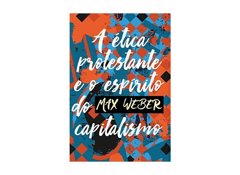 A Ética Protestante E O Espírito Do Capitalismo - Weber, Max; - 9788544001332
