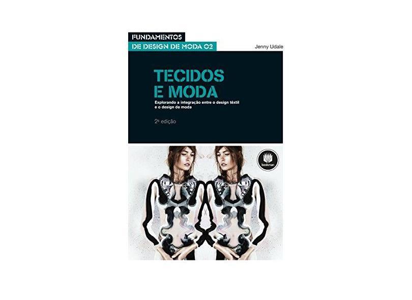 Tecidos e Moda Fundamentos de Design de Moda - 2ª Ed. - Udale, Jenny - 9788582602416