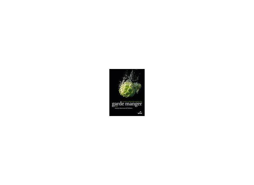 Garde Manger: A Arte e o Ofício da Cozinha Fria - Instituto Americano De Culinária - 9788539606092