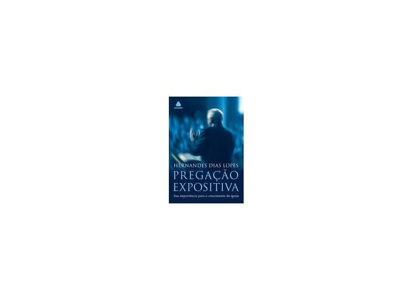 Pregação Espositiva - Hernandes Dias Lopes - 9788577420322