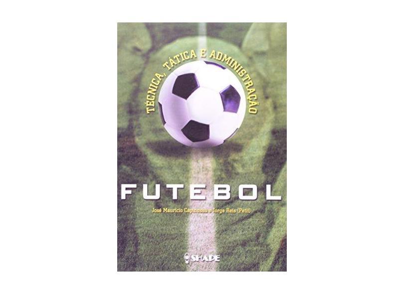 Futebol. Técnica, Tática e Administração - Jorge Reis - 9788585253516