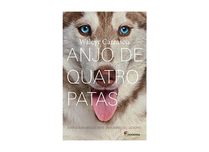 Anjo de Quatro Patas: A Verdadeira Amizadade Entre um Homem e seu Cachorro - Walcyr Carrasco - 9788516085667