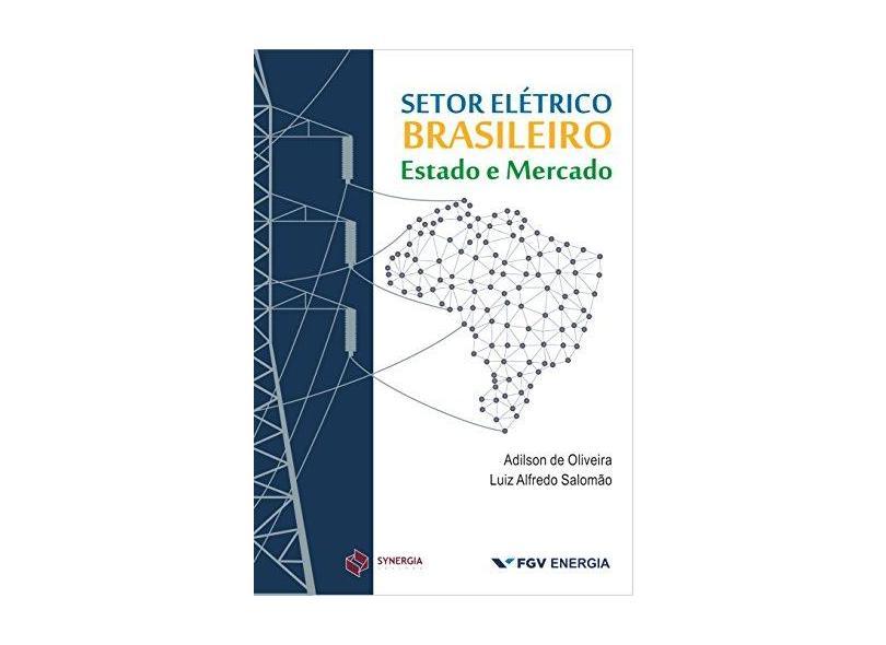 Setor Elétrico Brasileiro: Estado e Mercado - Adilson De Oliveira - 9788568483534