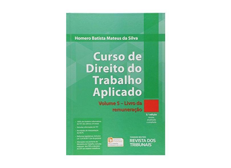 Curso de Direito do Trabalho Aplicado. Livro da Remuneração - Volume 5 - Homero Batista Mateus Da Silva - 9788520368121