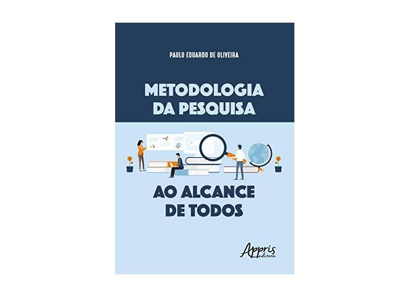 Metodologia da Pesquisa ao Alcance de Todos - Paulo Eduardo De Oliveira - 9788547315474