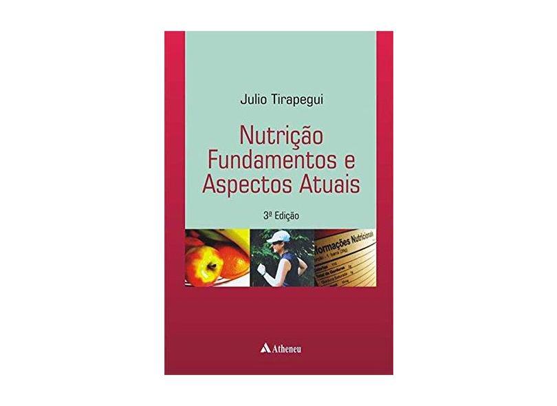 Nutrição Fundamentos E Aspectos Atuais - Julio Tirapegui - 9788538804055