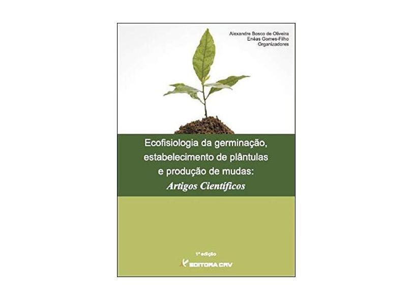 Ecofisiologia Da Germinacao, Estabelecimento De Plantulas E Producao D - Eneas^oliveira, Alexandre Bosco De Gomes Filho - 9788580420418