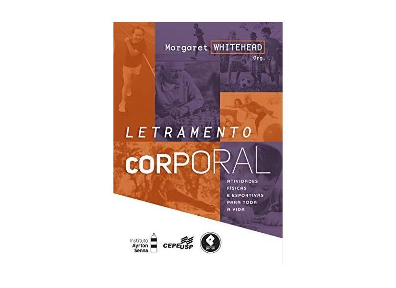 Letramento Corporal Atividades Físicas e Esportivas Para Toda a Vida - Margaret Whitehead - 9788584291304
