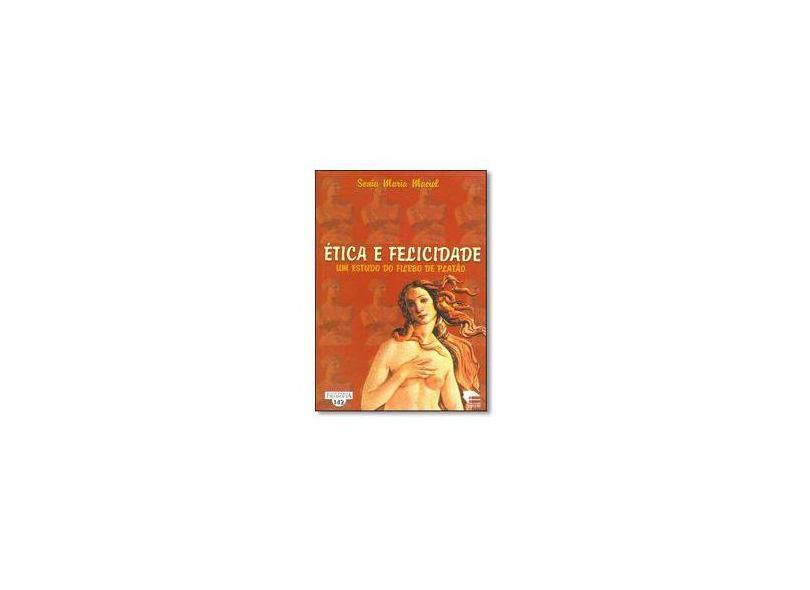 Ética e Felicidade. Um Estudo do Filebo de Platão - Coleção Filosofia 142 - Sônia Maria Maciel - 9788574302904