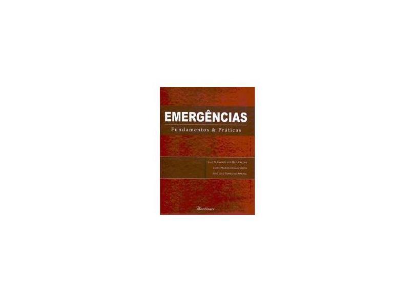 Emergências - Fundamentos & Práticas - Falcão, Luiz Fernando Dos Reis; Costa, Luiza Helena Degani; Amaral, José Luiz Gomes Do - 9788589788762