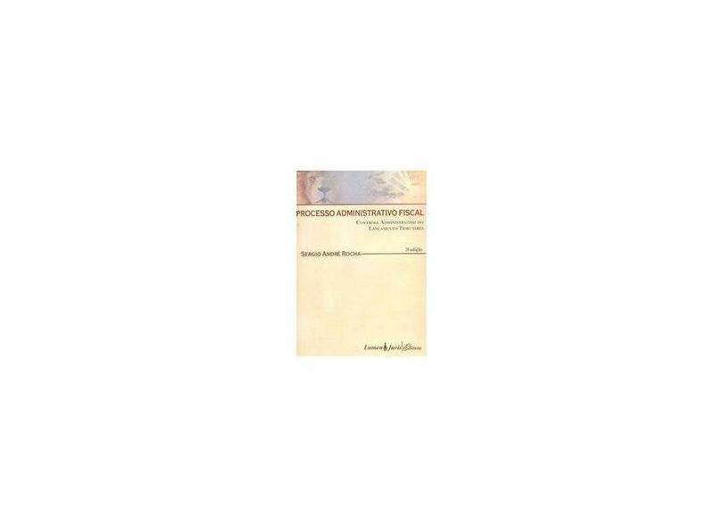Processo Administrativo Fiscal - Controle Administrativo do Lançamento Tributário - 2ª Edição 2007 - Rocha,sérgio André - 9788537500361