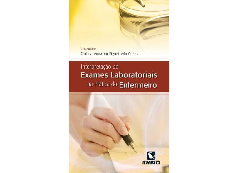 Interpretação de Exames Laboratoriais na Prática do Enfermeiro - Cunha, Carlos Leonardo Figueiredo - 9788584110032