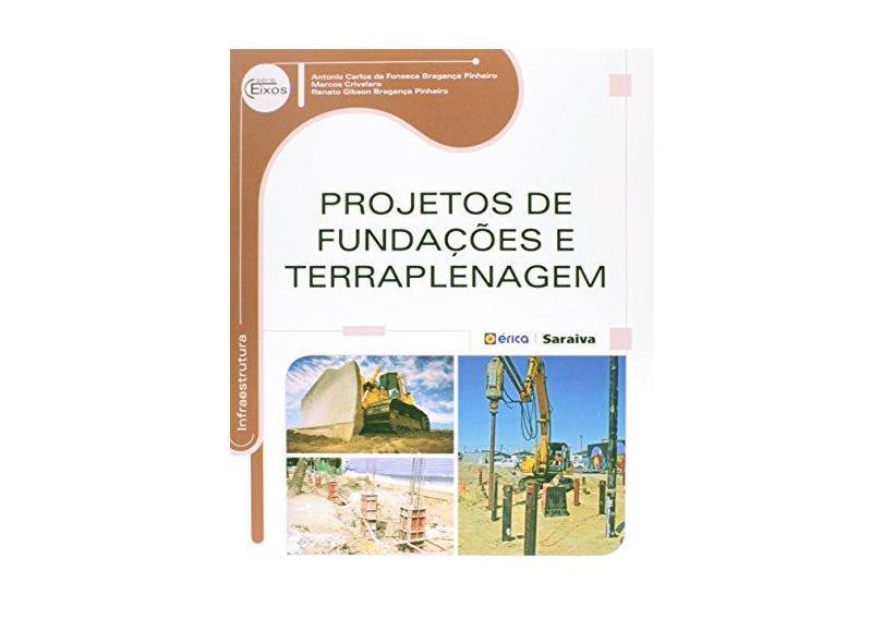 Projetos de Fundações e Terraplenagem - Série Eixos - Pinheiro, Antonio Carlos Da Fonseca Bragança; Crivelaro, Marcos; Pinheiro, Renato Gibson Bragança - 9788536512198