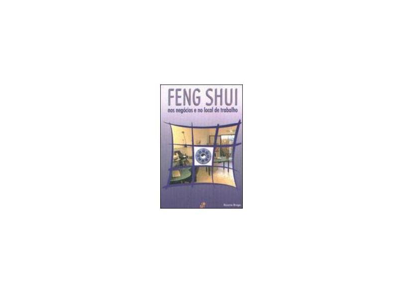Feng Shui nos Negócios e no Local de Trabalho - Rosana Braga - 9788588516243