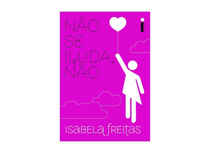 Não Se Iluda, Não - Isabela Freitas - 9788580577686