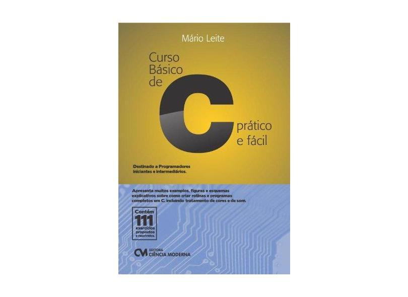 Curso Básico De C. Prático E Fácil. Contém 111 Exercícios Propostos E Resolvidos - Mario Leite - 9788539903375
