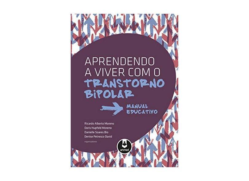 Aprendendo A Viver Com o Transtorno Bipolar - Moreno, Ricardo Alberto; Moreno, Doris Hupfeld; Bio, Danielle Soares - 9788582712047