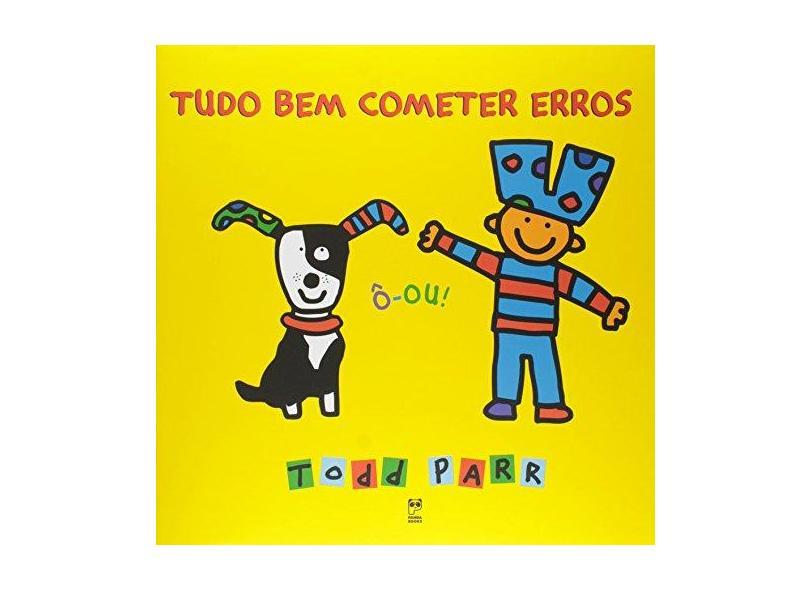 Tudo Bem Cometer Erros - Todd Parr - 9788578885281
