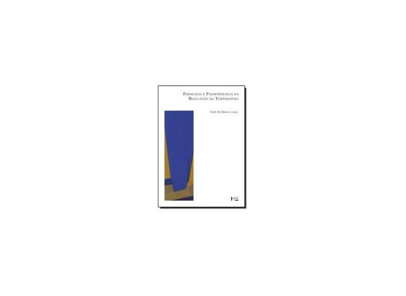 Fisiologia e Patofisiologia da Regulação da Temperatura - Clark M. Blatteis - 9788531411328