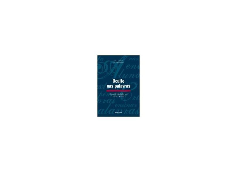 Oculto Nas Palavras. Dicionario Etimologico Para Ensinar E Aprender - Capa Comum - 9788575262863