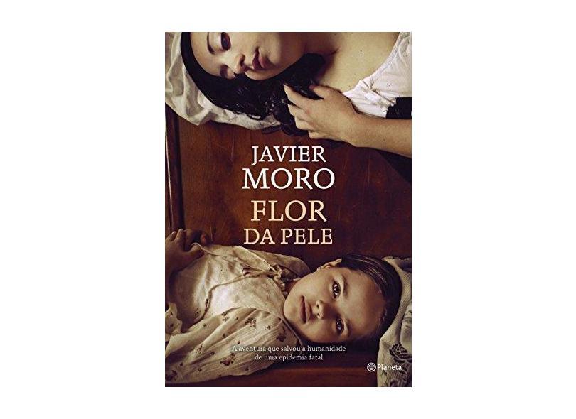 Flor da Pele - Moro, Javier - 9788542207026