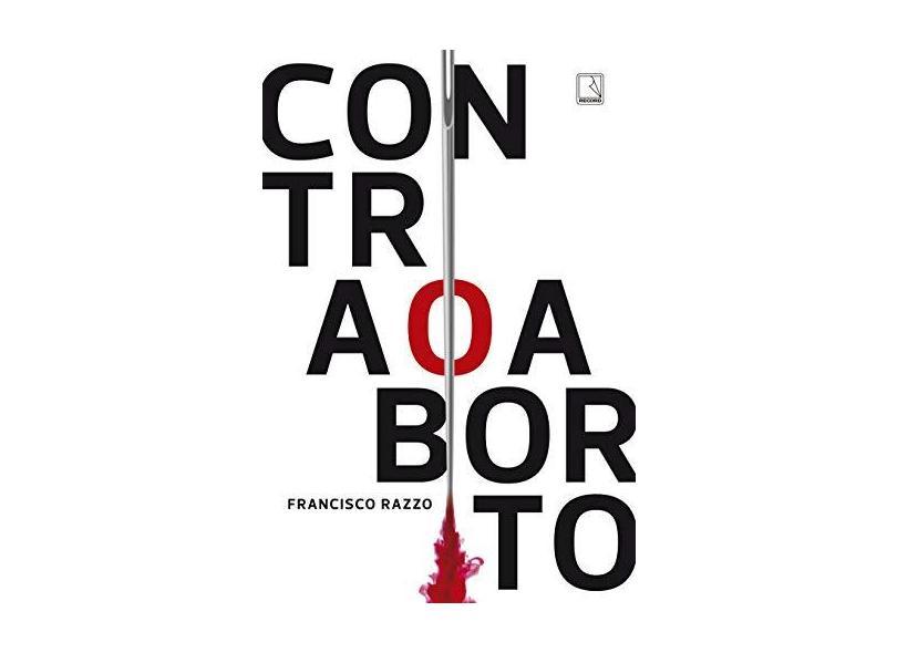 Contra o Aborto - Francisco Razzo - 9788501110213