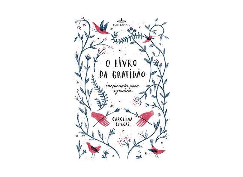 O Livro Da Gratidão - Inspiração Para Agradecer - Chagas, Carolina - 9788584390625