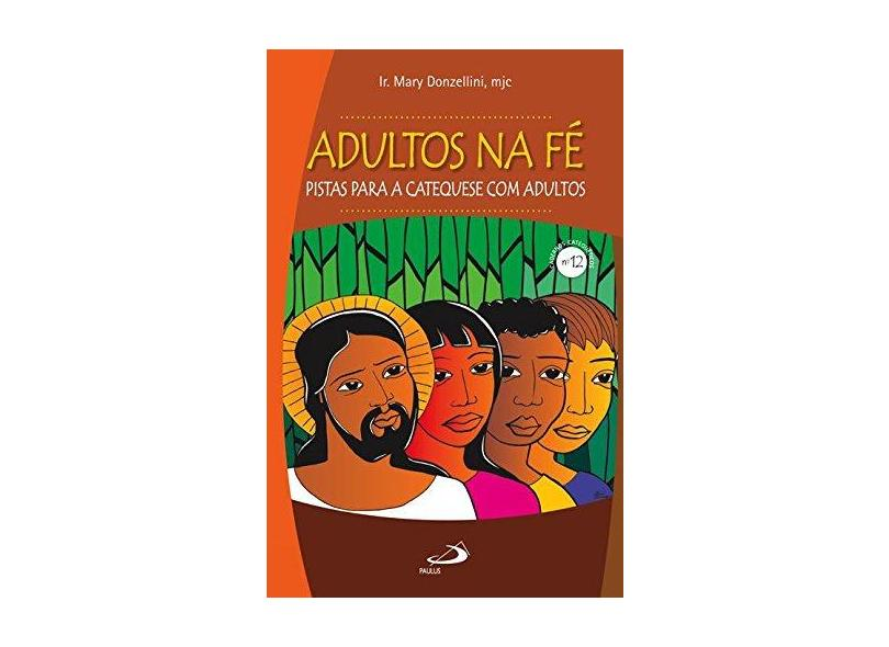 Adultos na fé: Pistas Para a Catequese com Adultos - Ir. Mary Donzellini - 9788534943758
