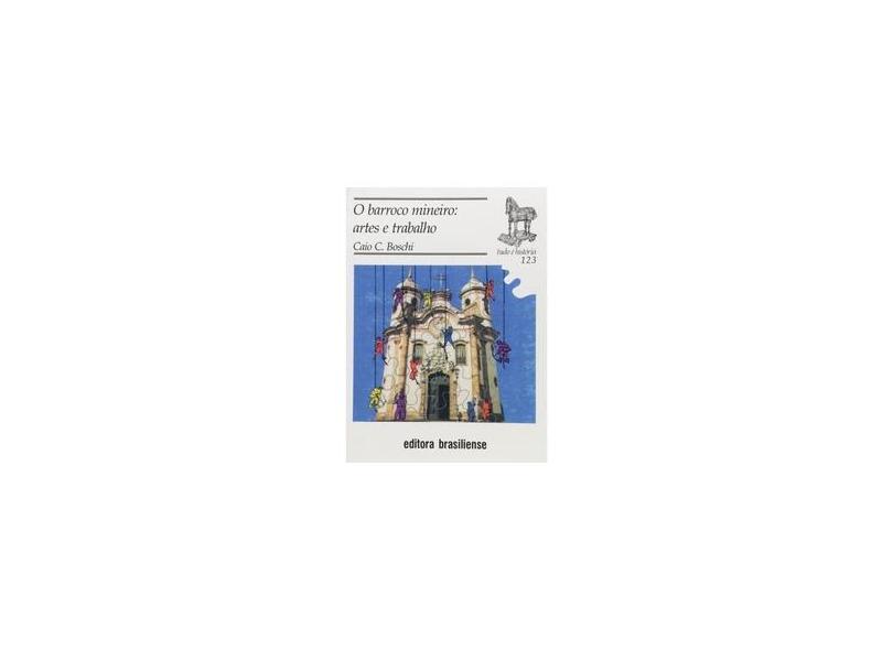 Barroco Mineiro. Artes e Trabalho - Carlos Boschi - 9788511021233