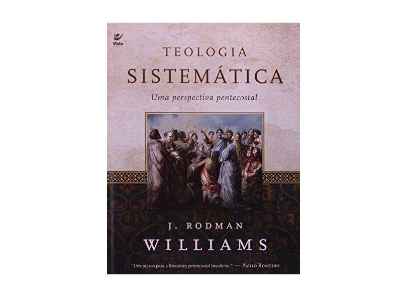 Teologia Sistemática: Uma Perspectiva Pentecostal - J. Rodman Williams - 9788538302032
