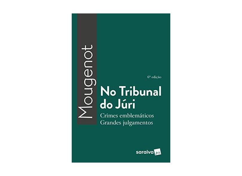 No Tribunal do Júri. Crimes Emblemáticos. Grandes Julgamentos. - Edilson Mougenot Bonfim - 9788547233099