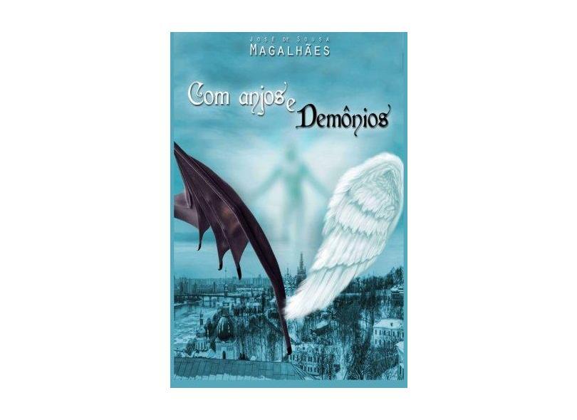Com Anjos e Demônios - José De Sousa Magalhães - 9788591816620
