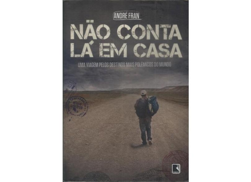 Não Conta Lá Em Casa - Fran, André - 9788501096456