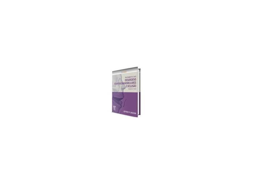 Tratamento Das Desordens Temporomandibulares E Oclusão - Jeffrey P. Okeson - 9788535262209