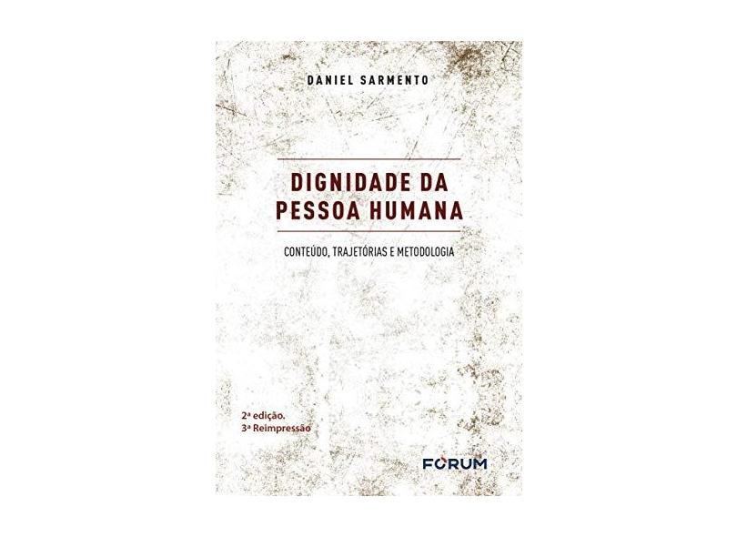 Dignidade da Pessoa Humana. Conteúdo, Trajetórias e Metodologia - Daniel Sarmento - 9788545001751