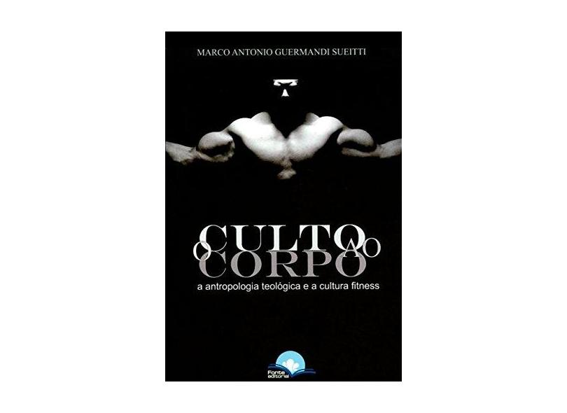 O Culto ao Corpo - A Antropologia Teológica e A Cultura Fitness - Antonio,marco - 9788592509330